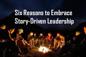 Six Reasons to Embrace Story-Driven Leadership