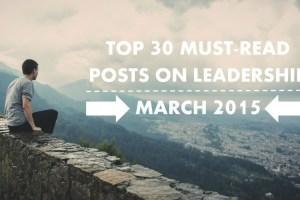 Top 30 Must-Read Posts on Leadership | March 2015