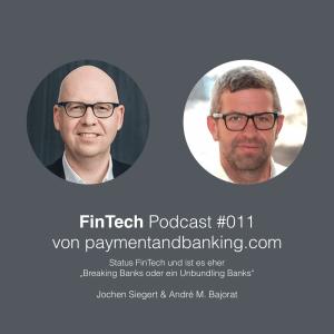 """FinTech Podcast #011 – Status FinTech und ist es eher """"Breaking Banks oder ein Unbundling Banks"""""""