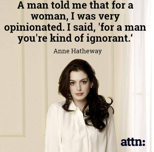 """Anne Hathaway Kind: """"For A Woman, You're Very Opinionated…"""""""