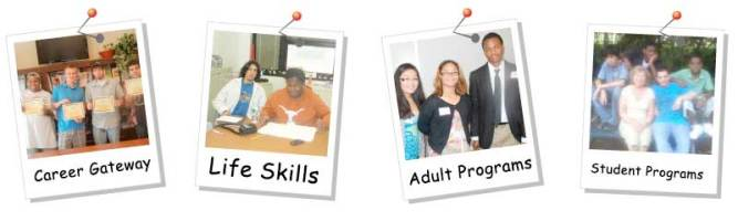 Programs Include Life Skills, Career Gateway, Its All About Work Adult Program and Its All About Work Student Program