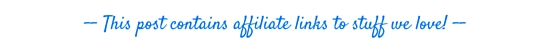 This post contains affiliate links to stuff we love! (2)