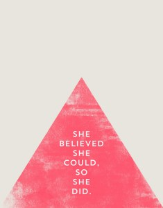 Quote: She believed she could, so she did.