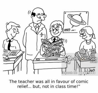 The teacher was in favour of comic relief... but, not in class time!'