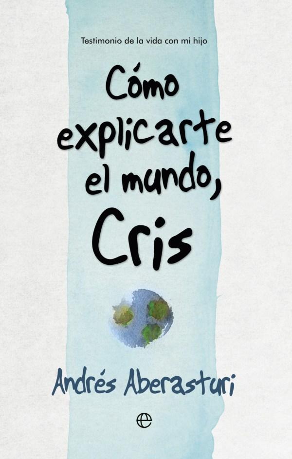 Cómo explicarte el mundo Cris. Andrés Aberasturi
