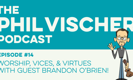 Episode 14: Worship, Vices, and Virtues with Guest Brandon O'Brien!