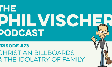 Episode 73: Christian Billboards and the Idolatry of Family