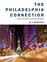 [book review] THE PHILADELPHIA CONNECTION: CONVERSATIONS WITH PLAYWRIGHTS, by B.J. Burton