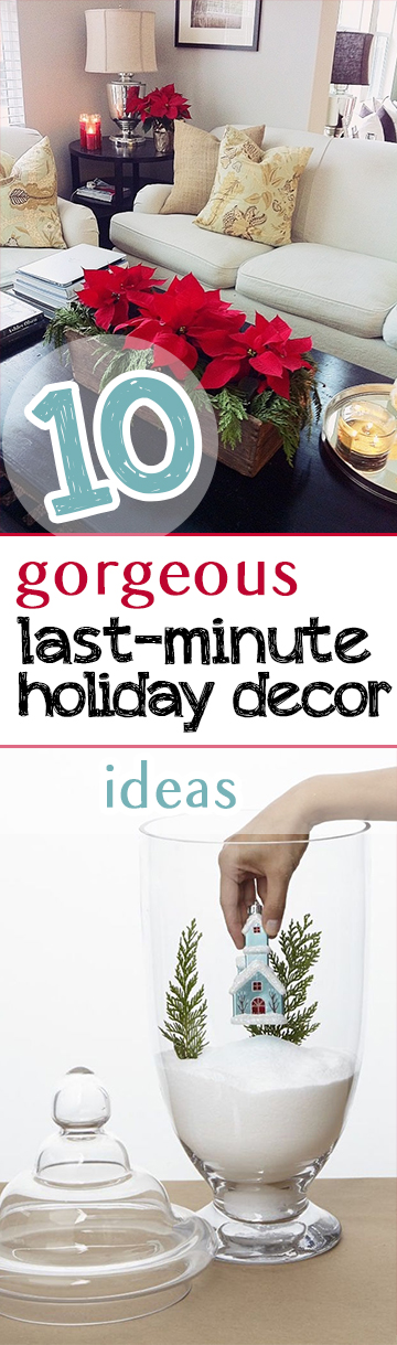 10 gorgeous last minute holiday decor ideas for Week end last minute