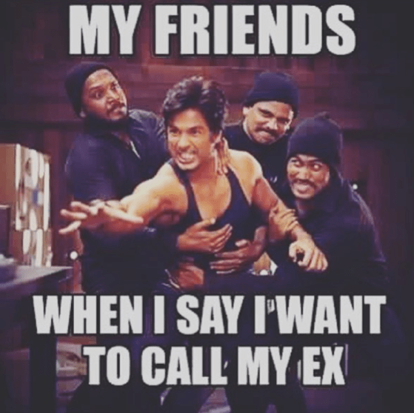 Your-friends-when-you-call-your-ex-girlfriend