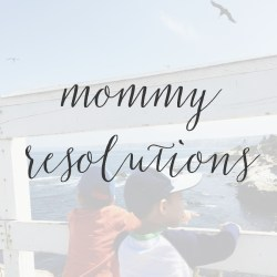 My Mommy Resolutions