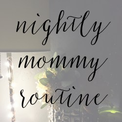 My Nightly Mommy Routine
