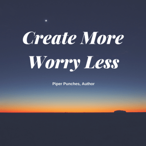 Create More_Worry Less by Piper Punches