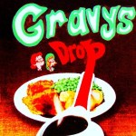 GRAVY'S DROP – For The Love Of Gravy
