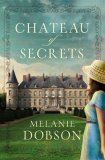 Chateau of Secrets by Melanie Dobson