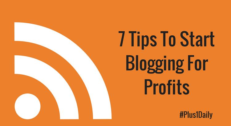 7 Tips To Start Blogging For Profits