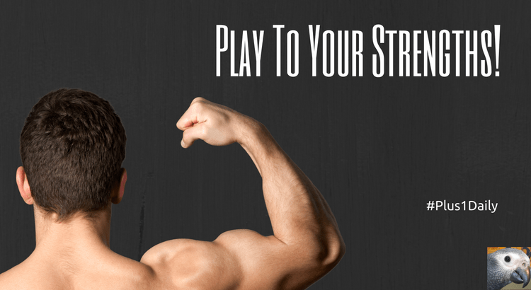 Play To Your Strengths! (2)