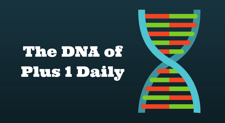 The DNA of Plus 1 Daily