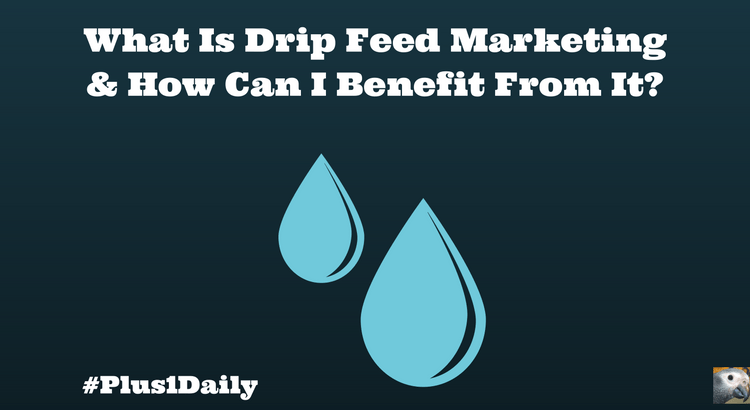 What Is Drip Feed Marketing & How Can I Benefit From It- (1)