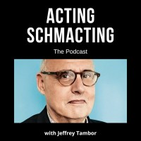 Acting Schmacting with Jeffrey Tambor