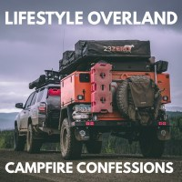 Lifestyle Overland: Campfire Confessions