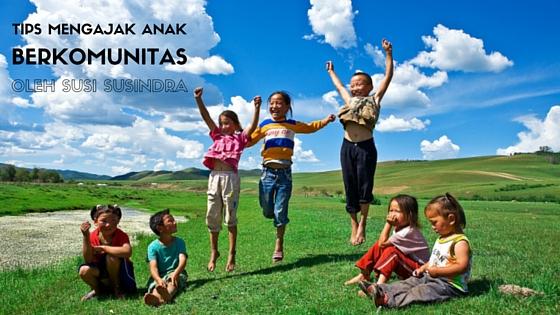 Tips Mengajak Anak Berkomunitas Oleh Susi Ernawati