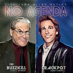No Agenda. crackpot and buzzkill