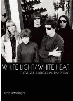 White Light/White Heat: The Velvet Underground Day-By-Day. Richie Unterberger