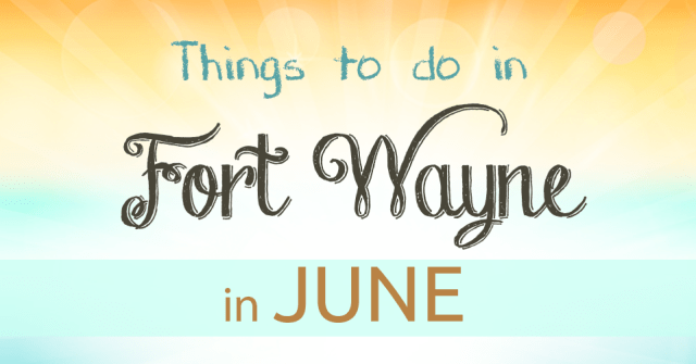 Fort Wayne fun events in June