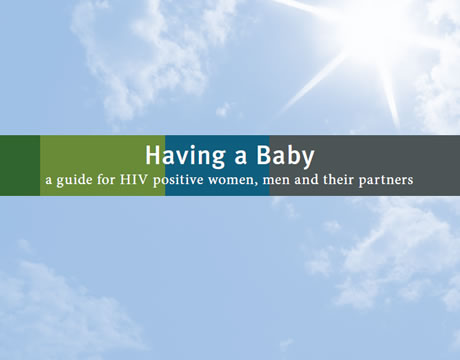 Having a Baby, a guide for HIV positive women, men and thier partners