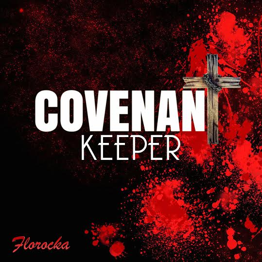 WATCH VIDEO: Covenant Keeper by Florocka + LYRICS | @florocka