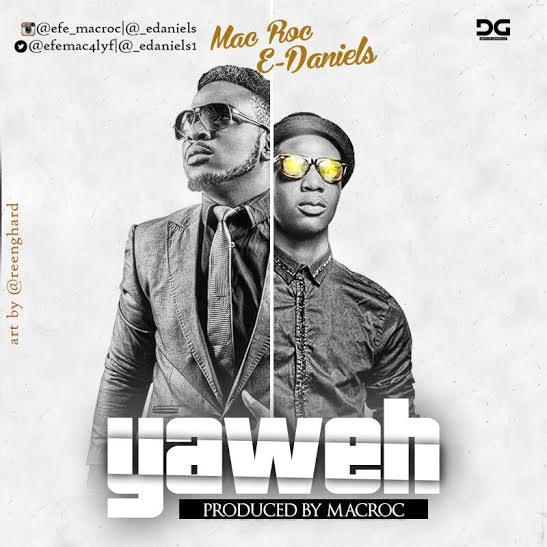 MUSIC: Mac Roc – Yahweh (ft E-Daniels) |Download | @efemac4lyf