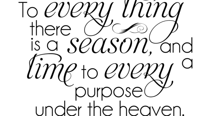 For Everything There Is A Season …
