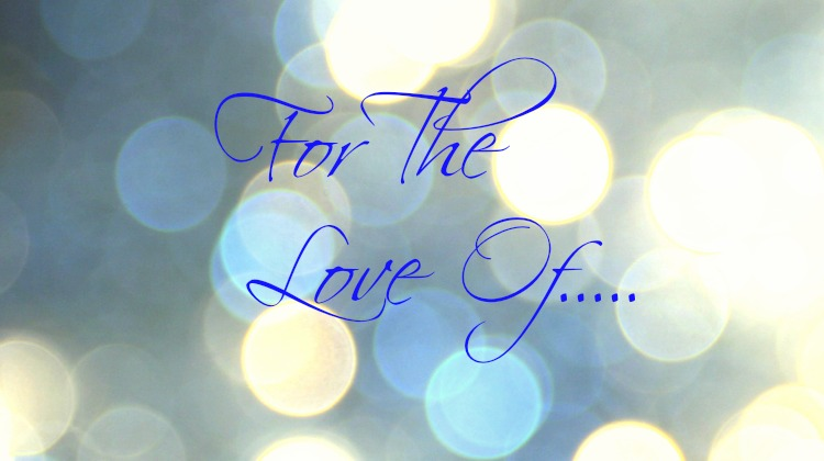 For the Love of………(March 2016 in Review)