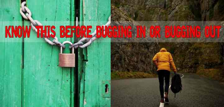 Things you should know before bugging in or bugging out