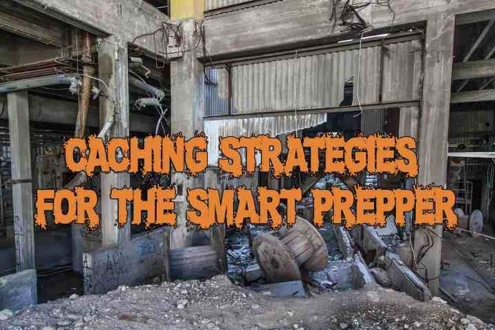 Caching strategies for the smart prepper