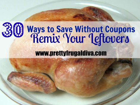 30 ways to save remix your leftovers