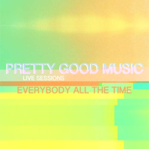 Everybody All The Time - Girls (PGM Live Session)