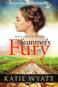 Mail Order Bride: Summer's Fury: Inspirational Historical Western (Pioneer Wilderness Romance, #1)
