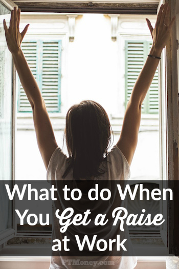 What to do When You Get a Raise
