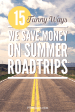 Fifteen Funny Ways We Save Money On Summer Roadtrips
