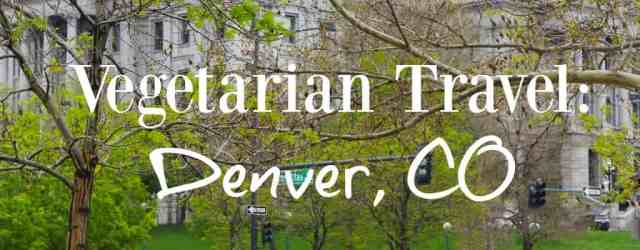 Vegetarian Travel: Denver, Colorado // pumpkinandpeanutbutter.com