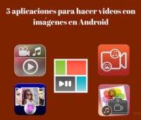 5 aplicaciones para hacer videos con imágenes en Android