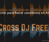 Aplicación para hacer canciones en Android Cross Dj Free