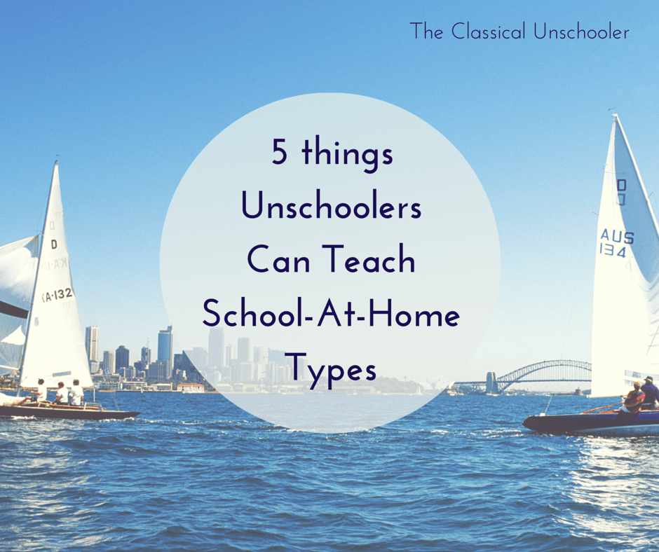 5 Things Unschoolers Can Teach School At Home Types