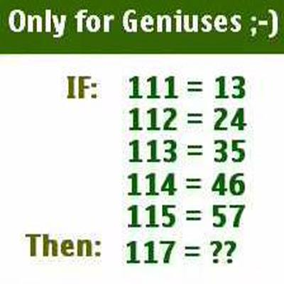 IF: 111 = 13       112 = 24       113 = 35       114 = 46       115 = 57 Then: 117 = ?