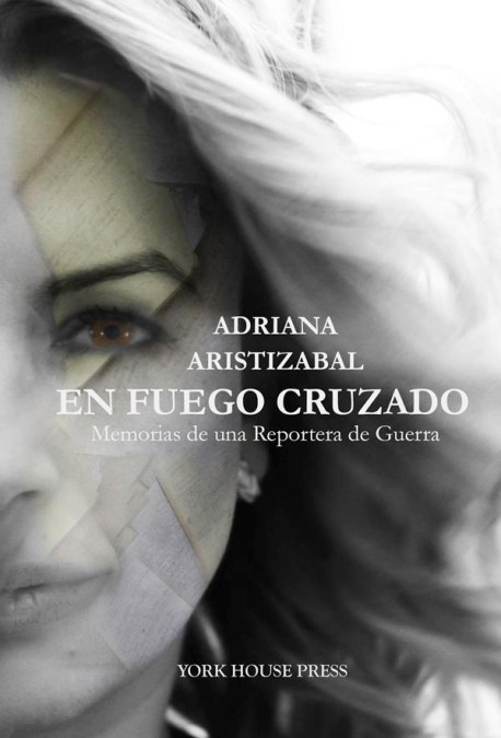 Adriana Aristizábal saca su libro En fuego cruzado Memorias de una reportera de guerra