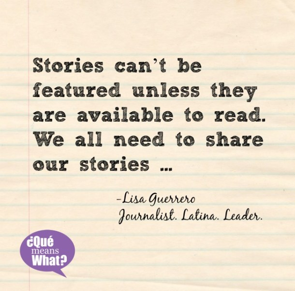 Share our stories Lisa Guerrero QueMeansWhat Blog