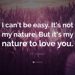 Iris Johansen Quote I Cant Be Easy Its Not My Nature but Its