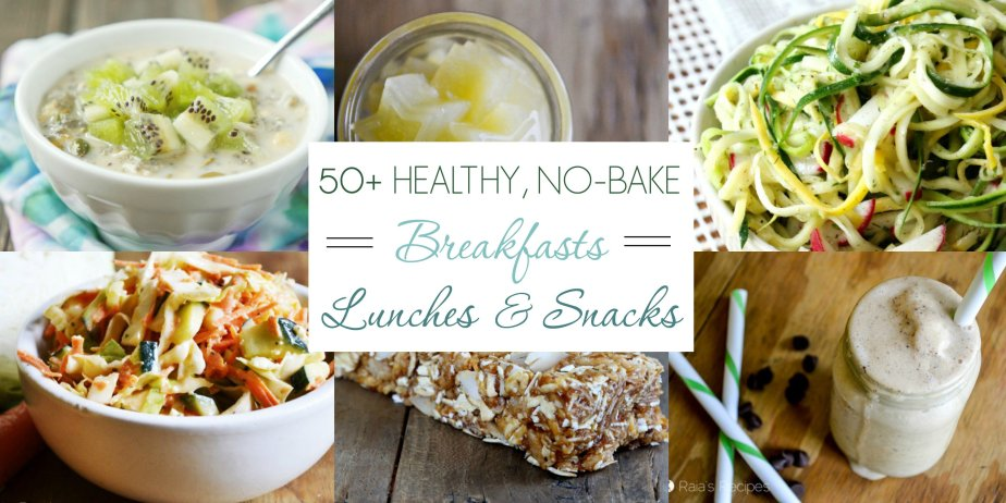 Over 50 Healthy, No-Bake Breakfasts, Lunches, and Snacks